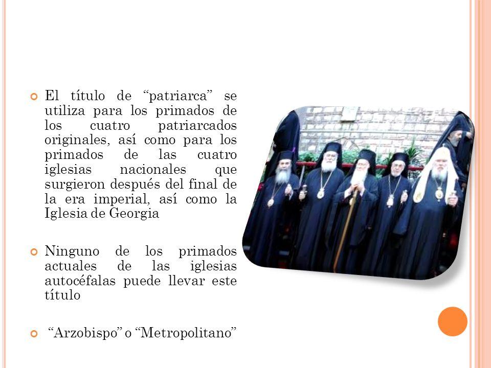 El título de patriarca se utiliza para los primados de los cuatro patriarcados originales, así como para los primados de las cuatro iglesias nacionales que surgieron después del final de la era imperial, así como la Iglesia de Georgia