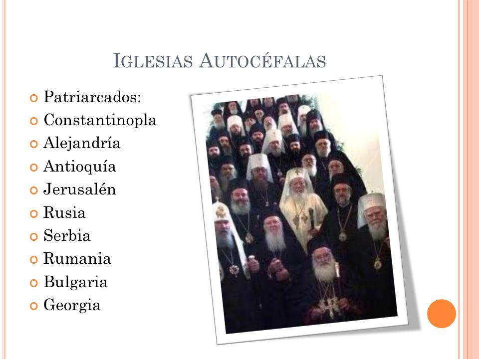 Iglesias Autocéfalas Patriarcados: Constantinopla Alejandría Antioquía