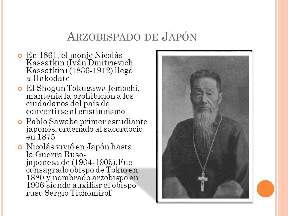 Arzobispado de Japón En 1861, el monje Nicolás Kassatkin (Iván Dmítrievich Kassatkin) (1836-1912) llegó a Hakodate.