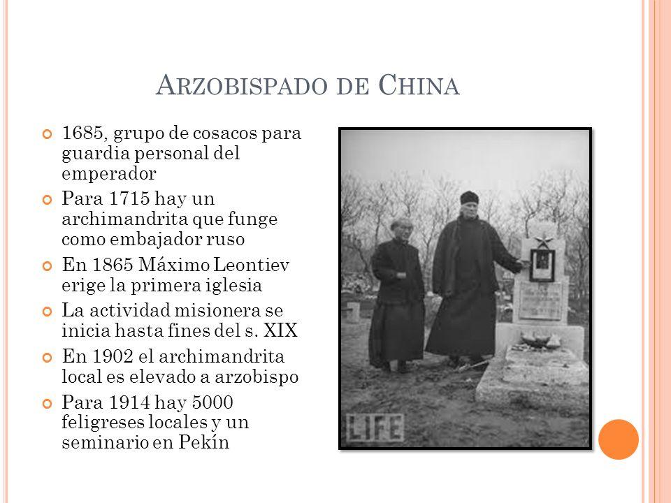 Arzobispado de China 1685, grupo de cosacos para guardia personal del emperador. Para 1715 hay un archimandrita que funge como embajador ruso.