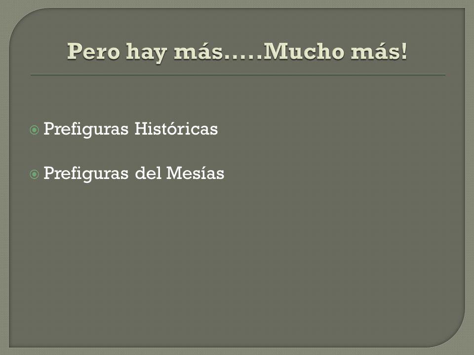 Pero hay más…..Mucho más! Prefiguras Históricas Prefiguras del Mesías