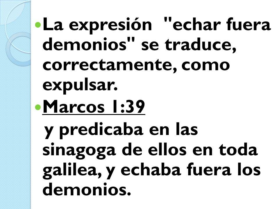 La expresión echar fuera demonios se traduce, correctamente, como expulsar.