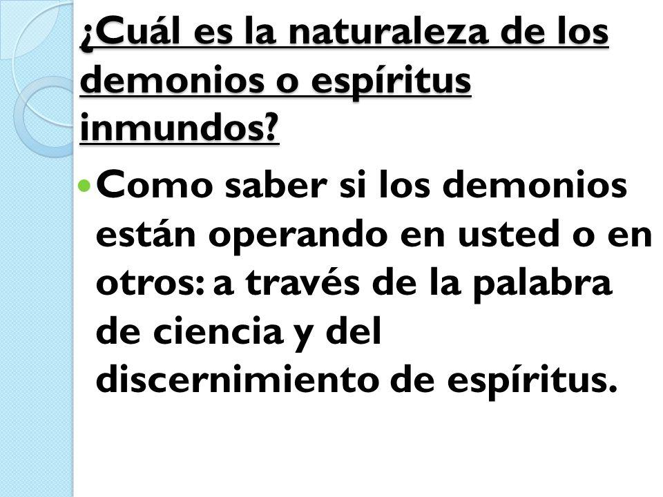 ¿Cuál es la naturaleza de los demonios o espíritus inmundos