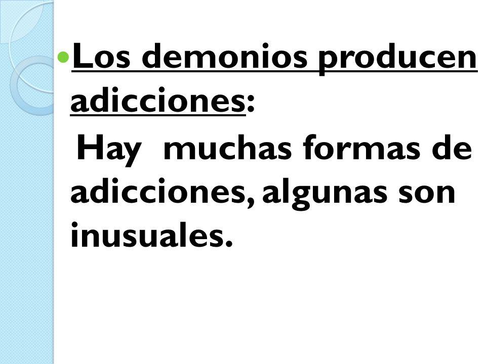 Los demonios producen adicciones: