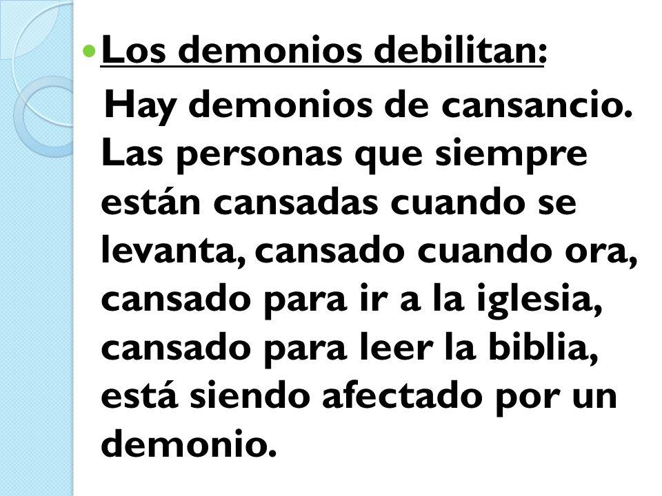 Los demonios debilitan: