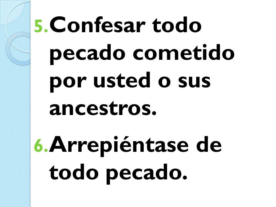 Confesar todo pecado cometido por usted o sus ancestros.