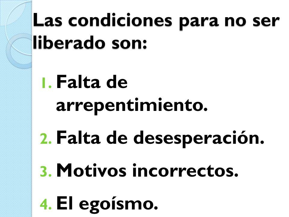 Las condiciones para no ser liberado son:
