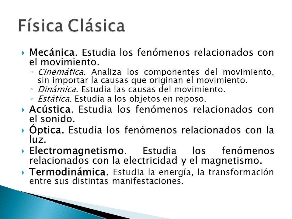 Física Clásica Mecánica. Estudia los fenómenos relacionados con el movimiento.