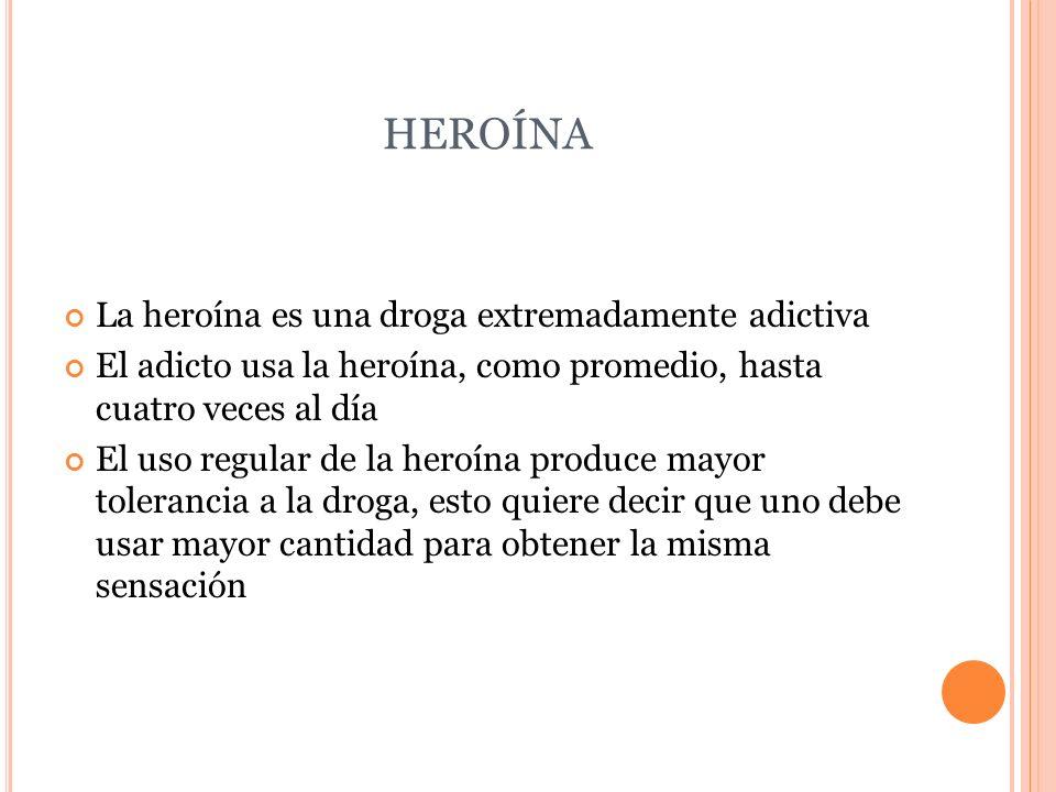 HEROÍNA La heroína es una droga extremadamente adictiva