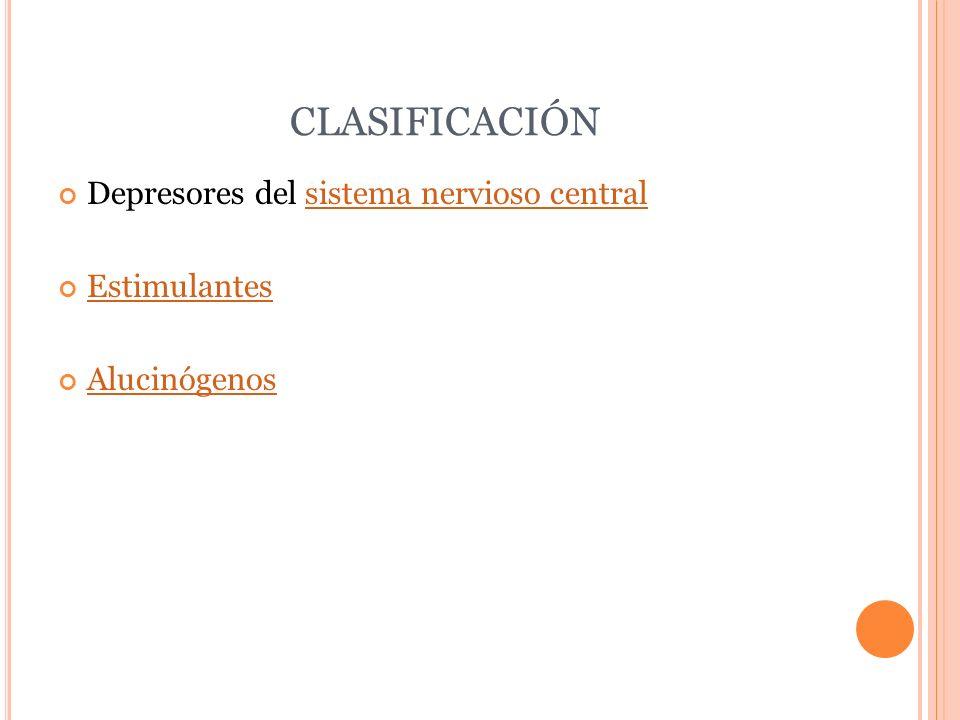 CLASIFICACIÓN Depresores del sistema nervioso central Estimulantes