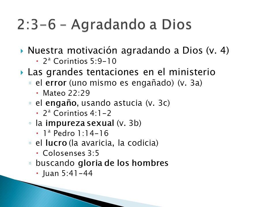 2:3-6 – Agradando a Dios Nuestra motivación agradando a Dios (v. 4)