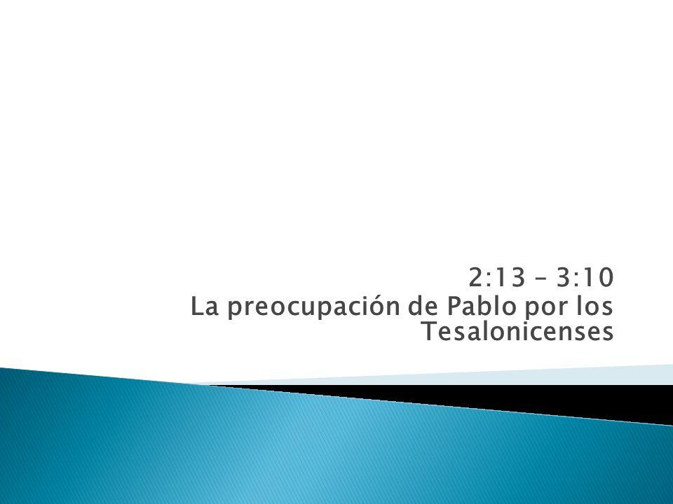 2:13 – 3:10 La preocupación de Pablo por los Tesalonicenses