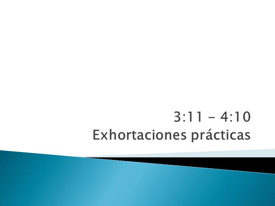 3:11 - 4:10 Exhortaciones prácticas