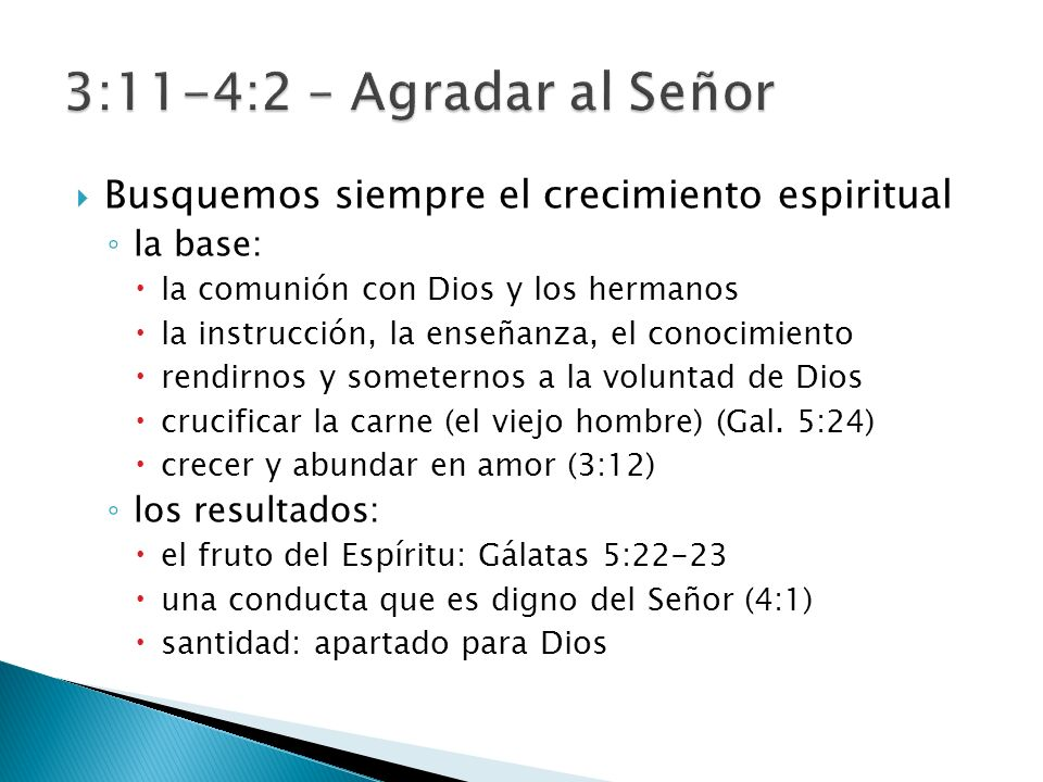3:11-4:2 – Agradar al Señor Busquemos siempre el crecimiento espiritual. la base: la comunión con Dios y los hermanos.