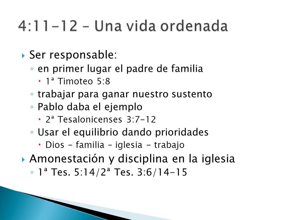 4:11-12 – Una vida ordenada Ser responsable: