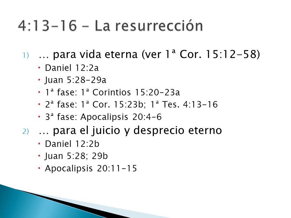 4:13-16 - La resurrección … para vida eterna (ver 1ª Cor. 15:12-58)