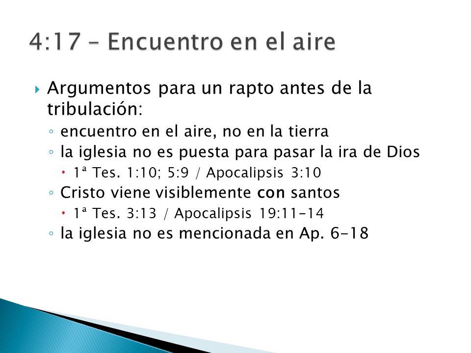 4:17 – Encuentro en el aire Argumentos para un rapto antes de la tribulación: encuentro en el aire, no en la tierra.