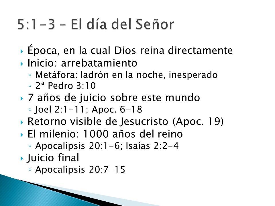 5:1-3 – El día del Señor Época, en la cual Dios reina directamente