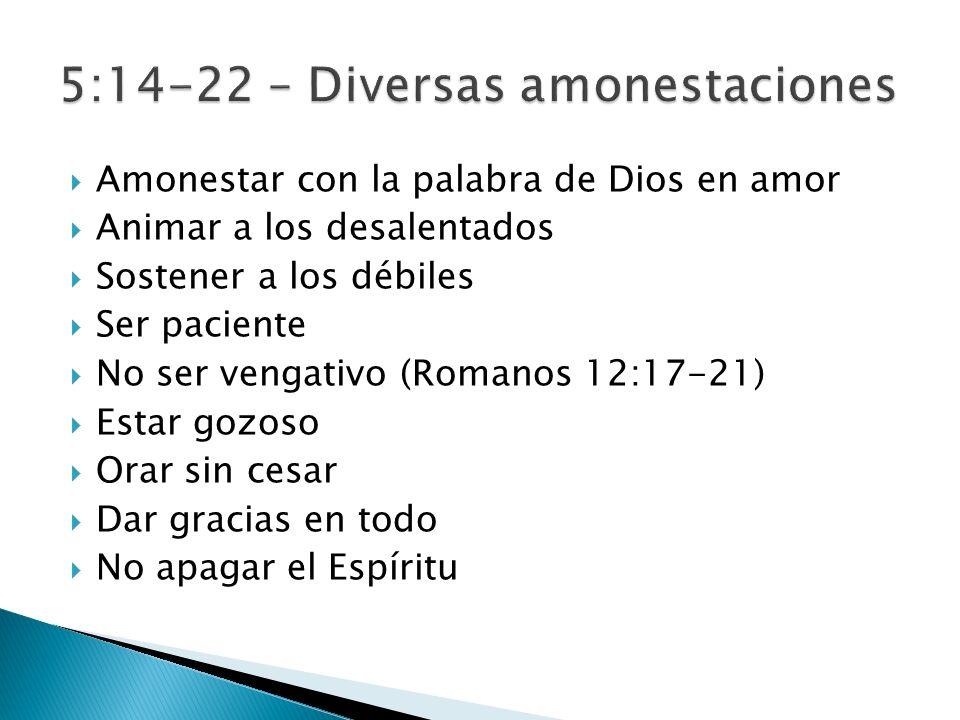 5:14-22 – Diversas amonestaciones
