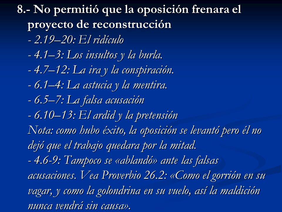 8.- No permitió que la oposición frenara el proyecto de reconstrucción - 2.19–20: El ridículo - 4.1–3: Los insultos y la burla.