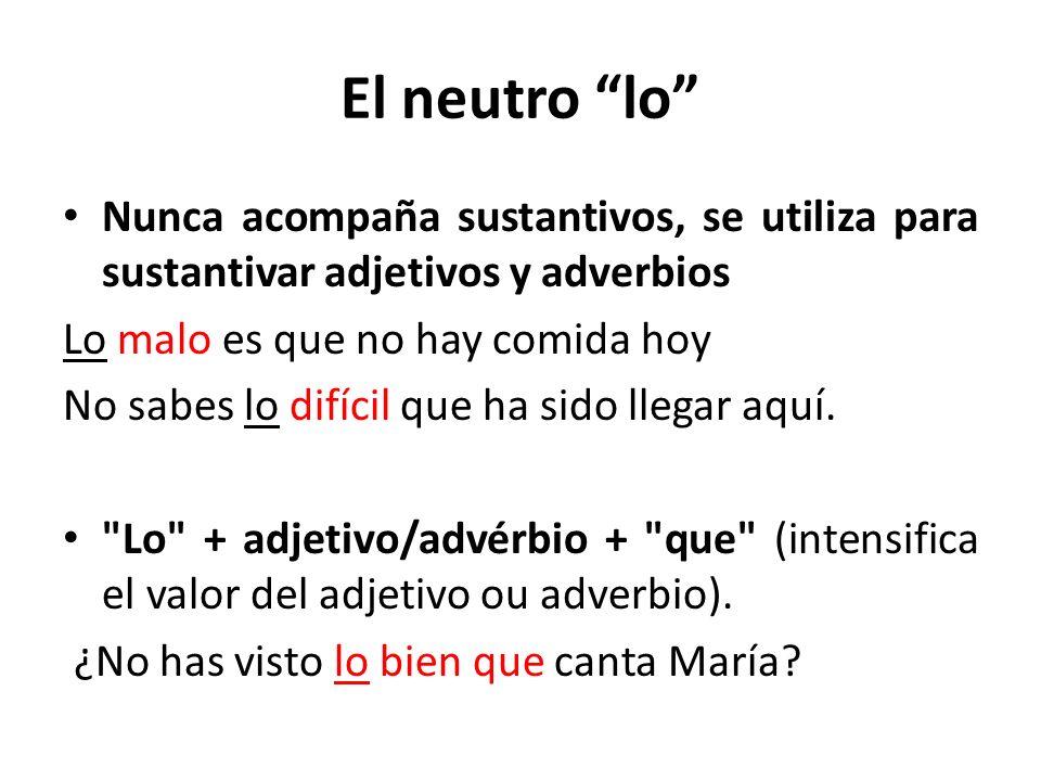 El neutro lo Nunca acompaña sustantivos, se utiliza para sustantivar adjetivos y adverbios. Lo malo es que no hay comida hoy.
