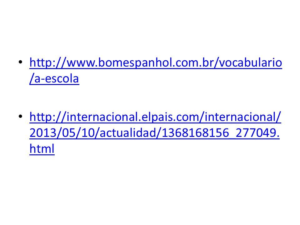 http://www.bomespanhol.com.br/vocabulario/a-escola http://internacional.elpais.com/internacional/2013/05/10/actualidad/1368168156_277049.html.