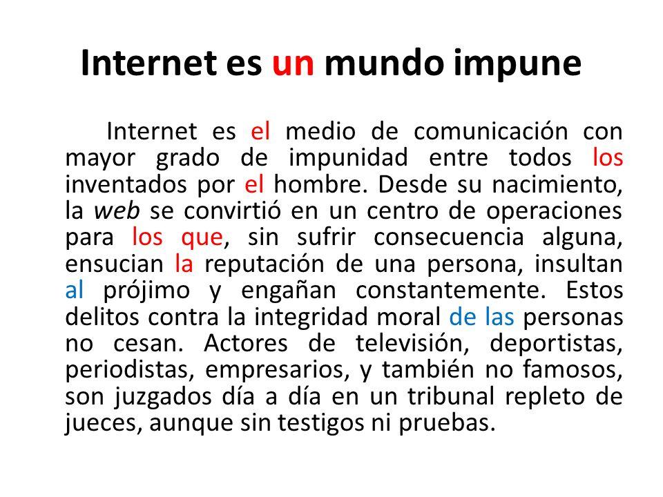 Internet es un mundo impune