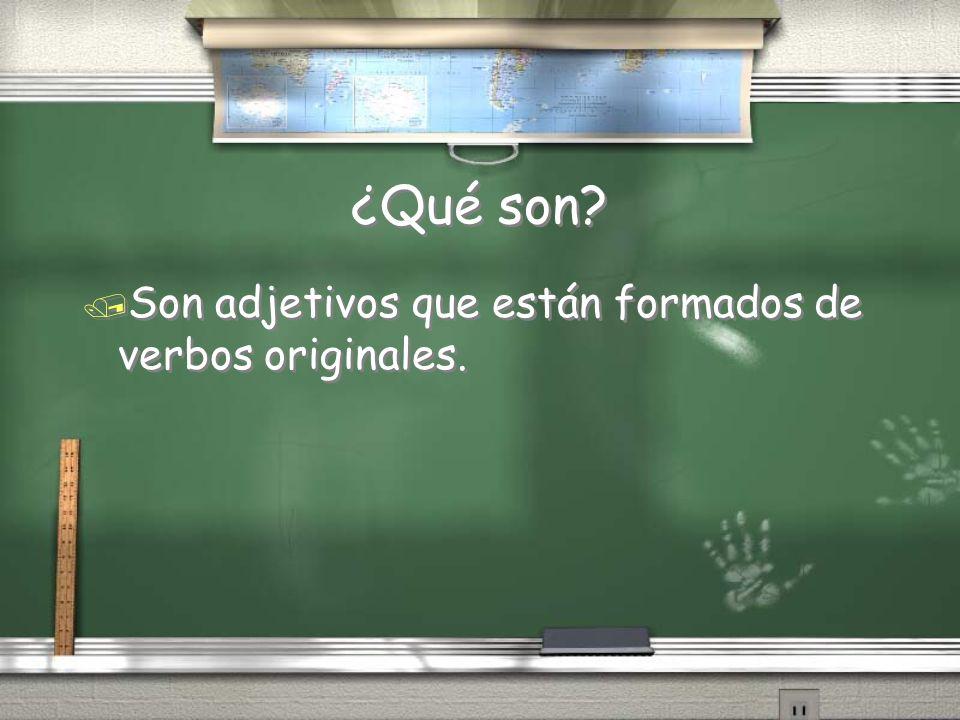 ¿Qué son Son adjetivos que están formados de verbos originales.