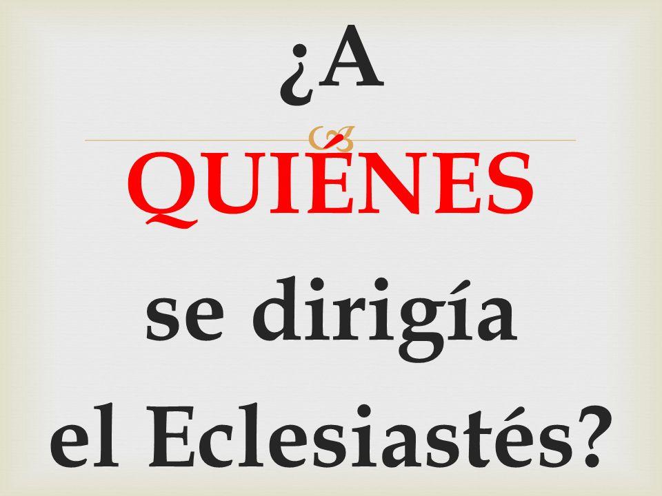 ¿A QUIÉNES se dirigía el Eclesiastés