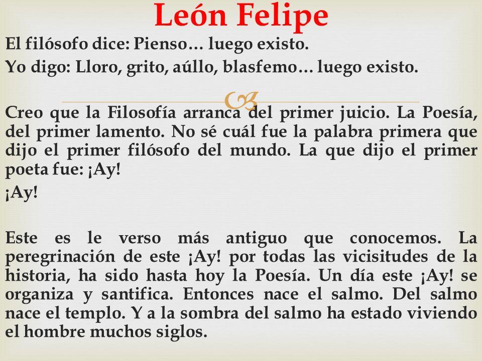 León Felipe El filósofo dice: Pienso… luego existo.