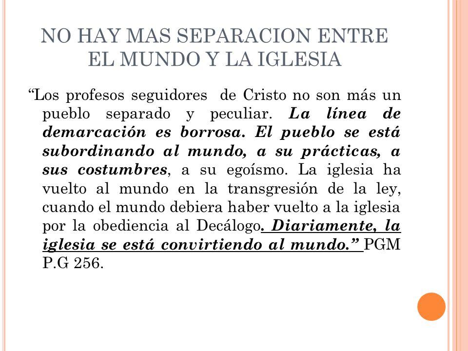 NO HAY MAS SEPARACION ENTRE EL MUNDO Y LA IGLESIA
