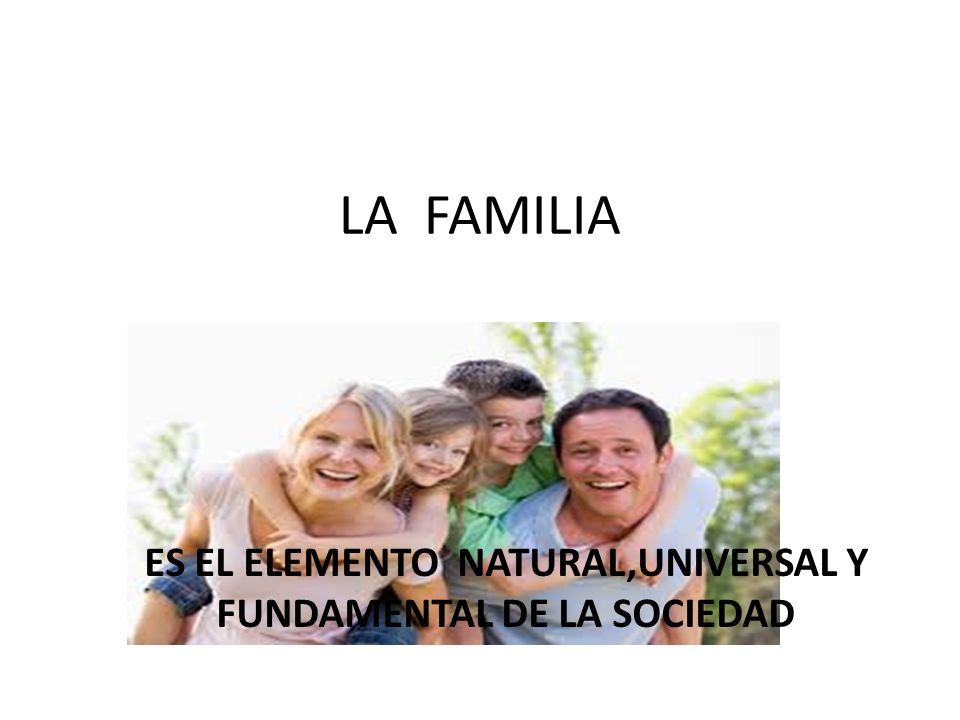 ES EL ELEMENTO NATURAL,UNIVERSAL Y FUNDAMENTAL DE LA SOCIEDAD