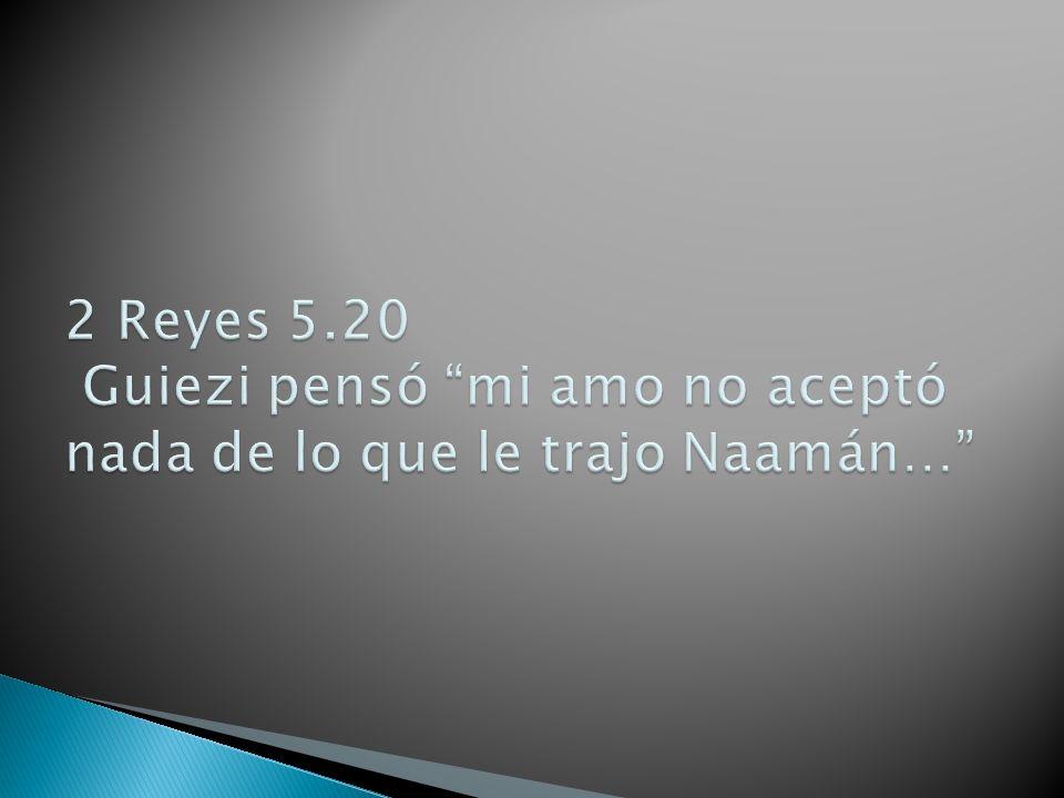 2 Reyes 5.20 Guiezi pensó mi amo no aceptó nada de lo que le trajo Naamán…