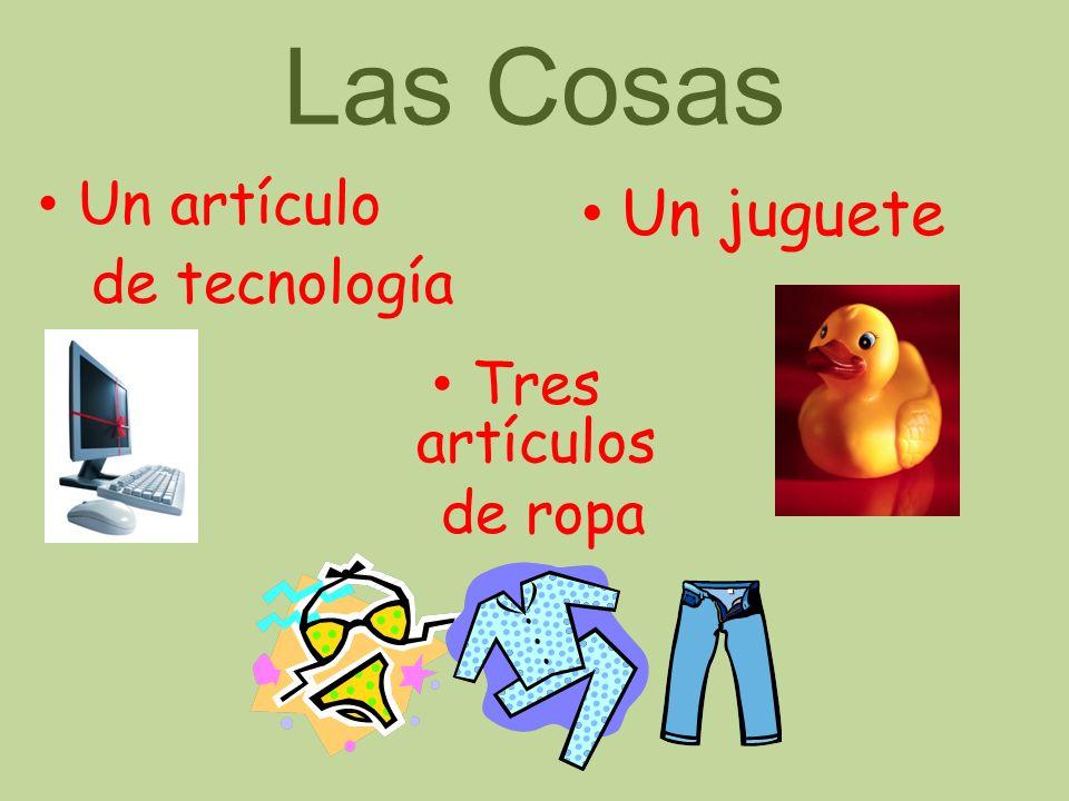 Las Cosas Un artículo de tecnología Un juguete Tres artículos de ropa