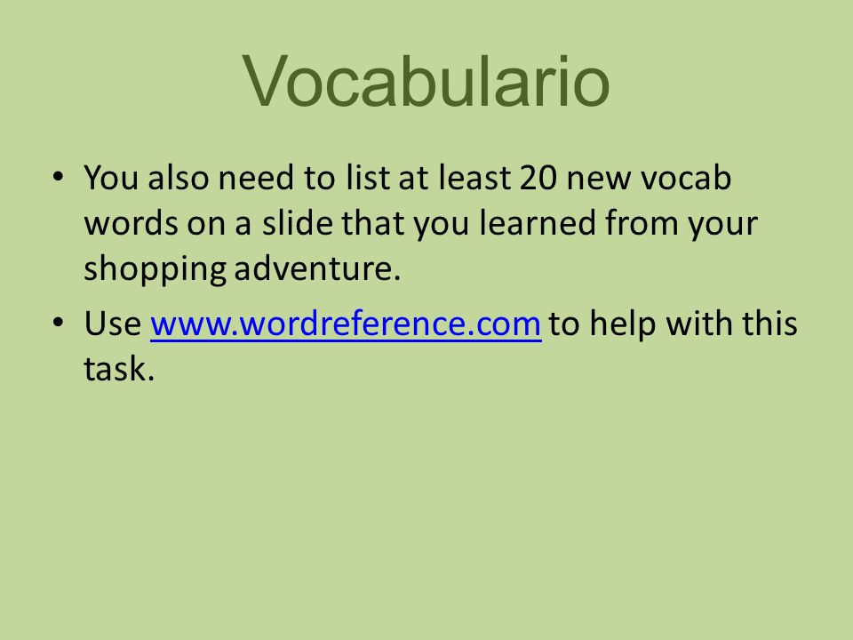 Vocabulario You also need to list at least 20 new vocab words on a slide that you learned from your shopping adventure.