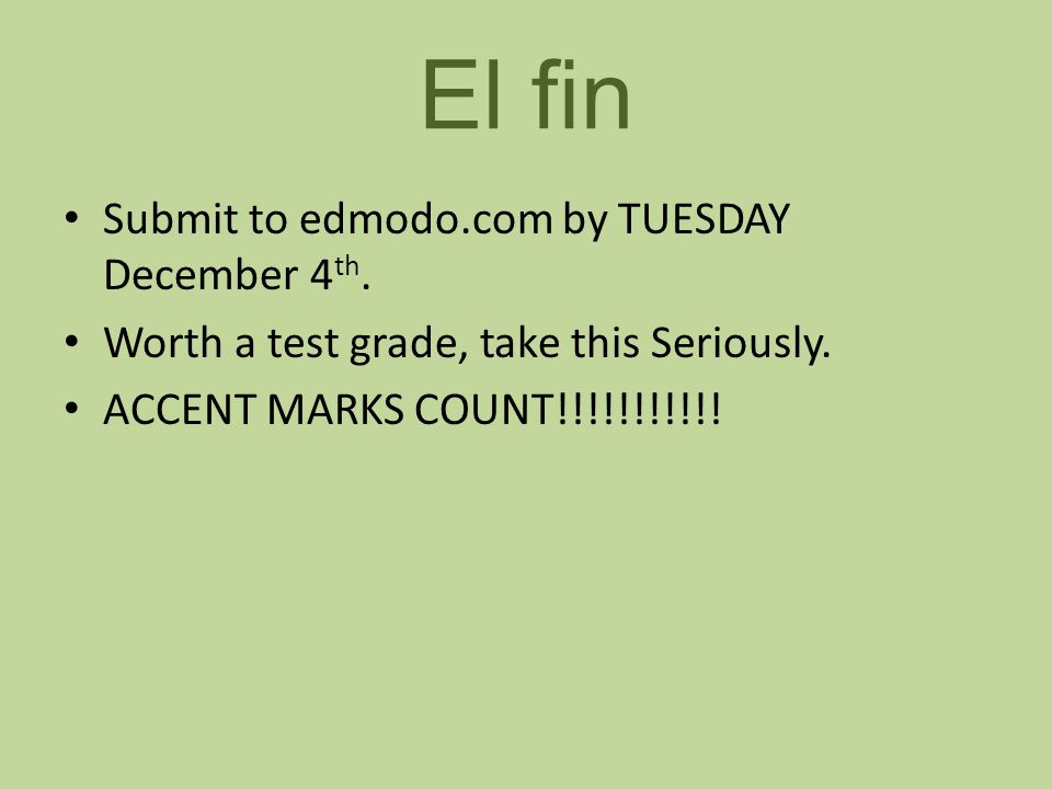 El fin Submit to edmodo.com by TUESDAY December 4th.