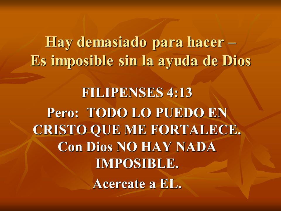 Hay demasiado para hacer – Es imposible sin la ayuda de Dios