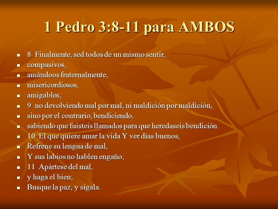1 Pedro 3:8-11 para AMBOS 8 Finalmente, sed todos de un mismo sentir,
