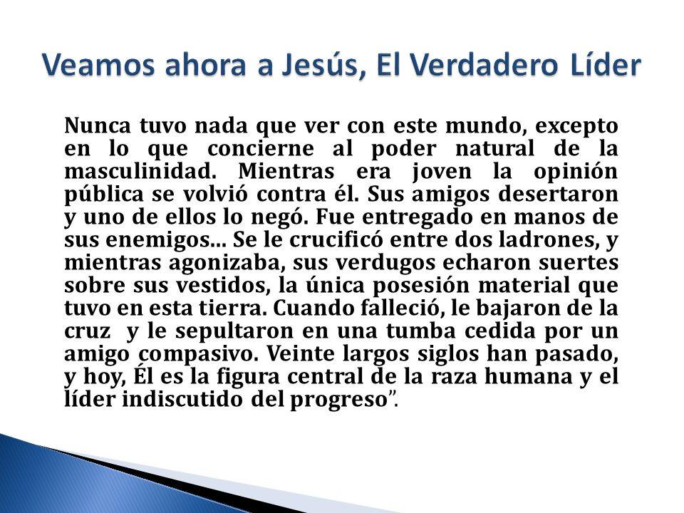 Veamos ahora a Jesús, El Verdadero Líder