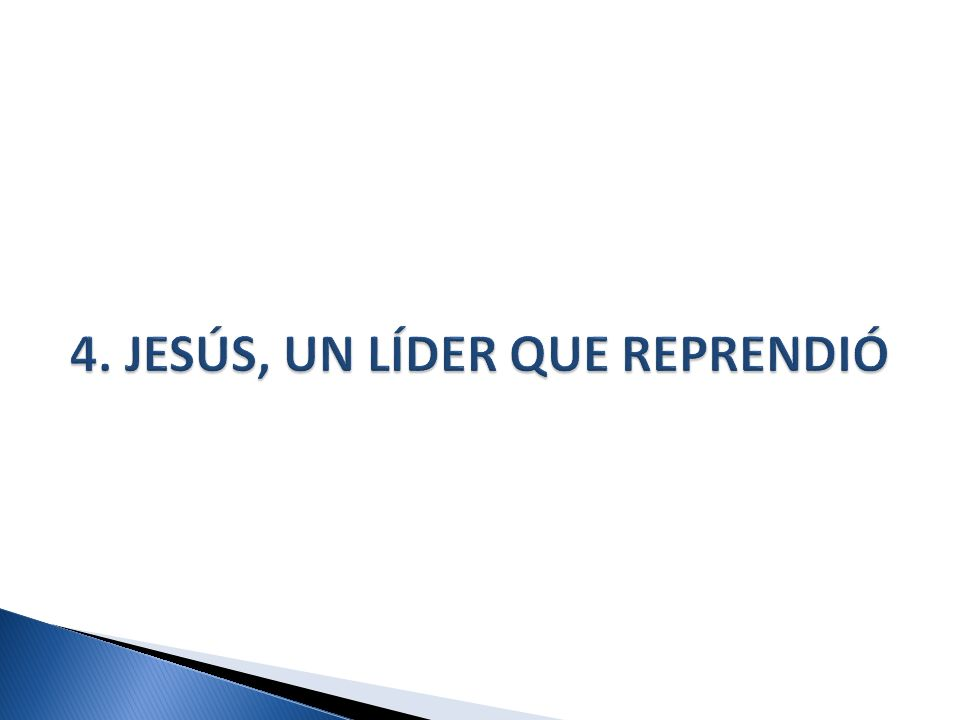 4. JESÚS, UN LÍDER QUE REPRENDIÓ