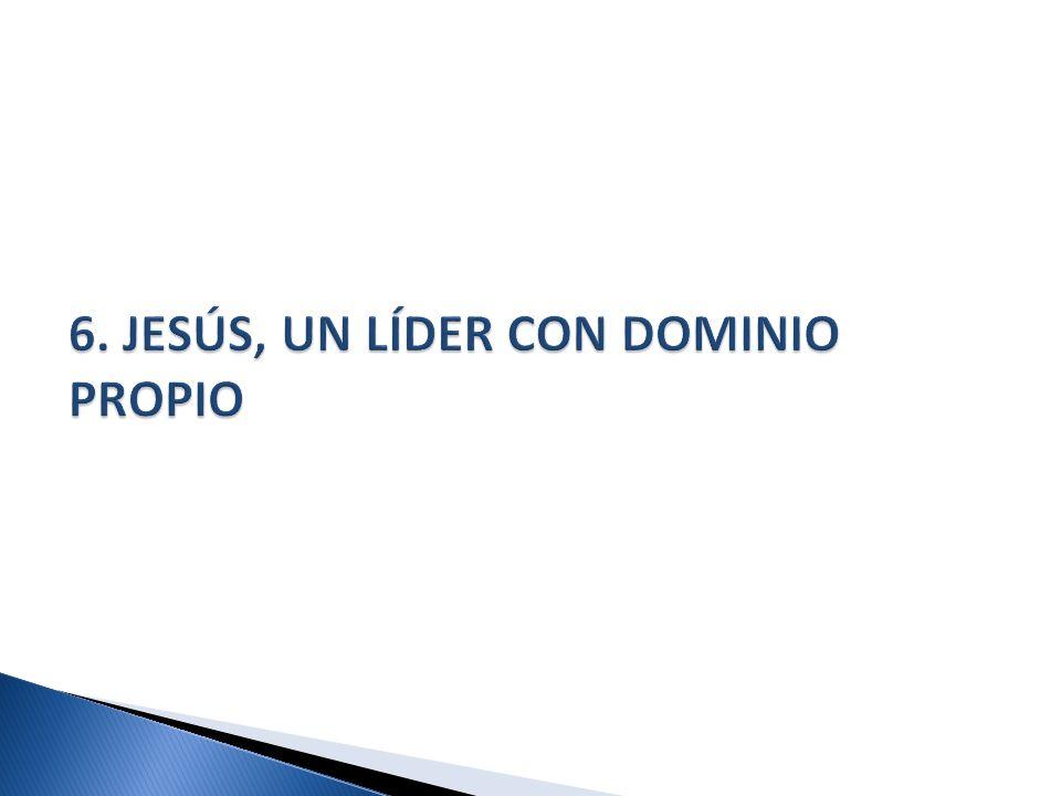 6. JESÚS, UN LÍDER CON DOMINIO PROPIO