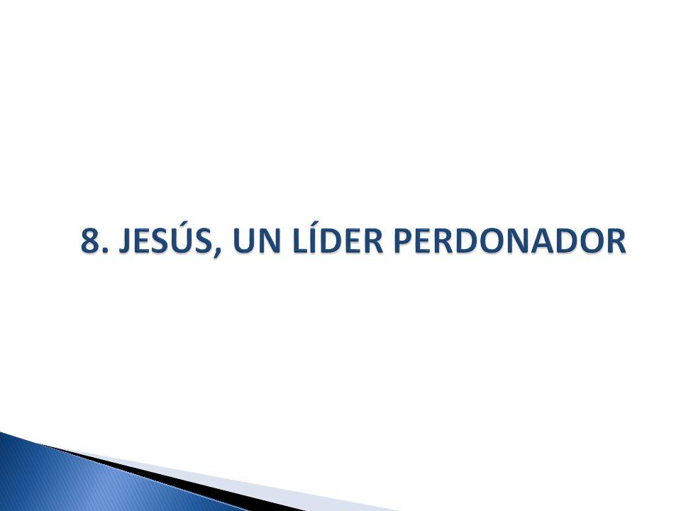 8. JESÚS, UN LÍDER PERDONADOR