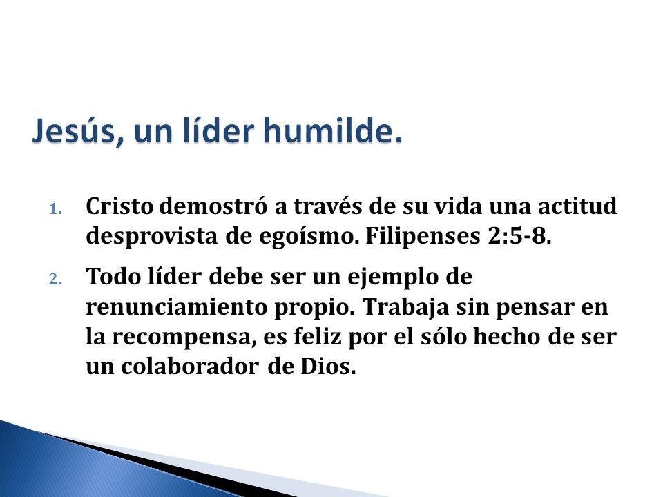 Jesús, un líder humilde. Cristo demostró a través de su vida una actitud desprovista de egoísmo. Filipenses 2:5-8.