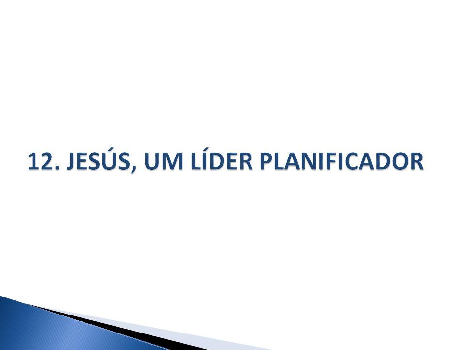 12. JESÚS, UM LÍDER PLANIFICADOR