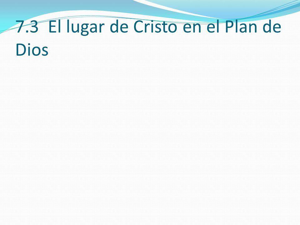 7.3 El lugar de Cristo en el Plan de Dios