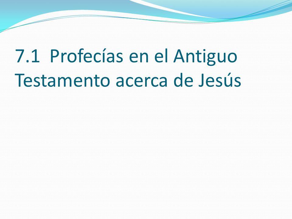 7.1 Profecías en el Antiguo Testamento acerca de Jesús
