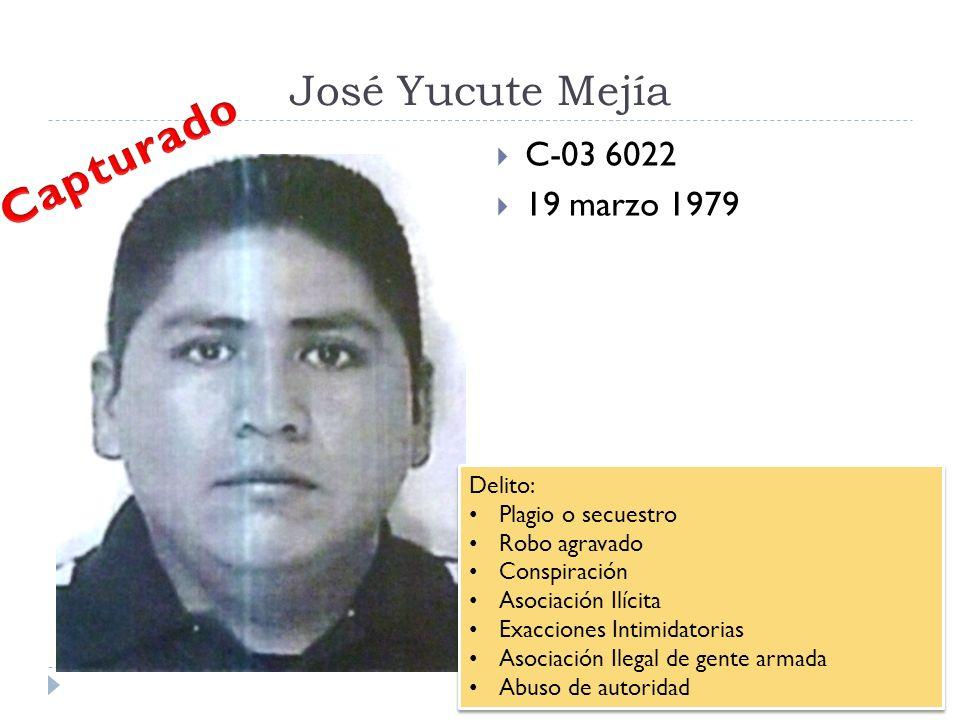 Capturado José Yucute Mejía C-03 6022 19 marzo 1979 Delito: