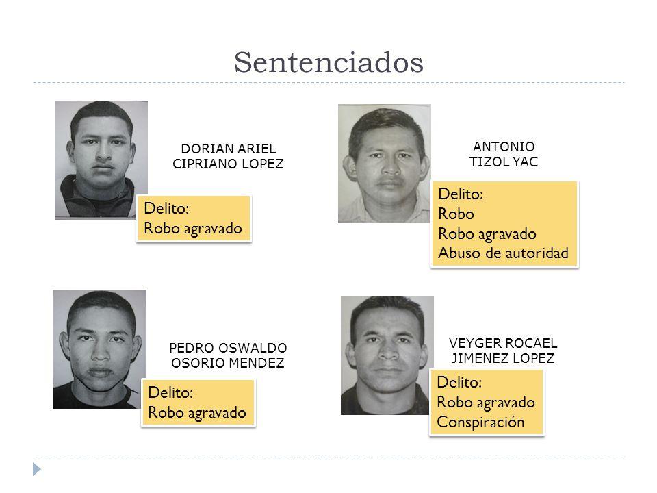 Sentenciados Delito: Robo Robo agravado Abuso de autoridad Delito: