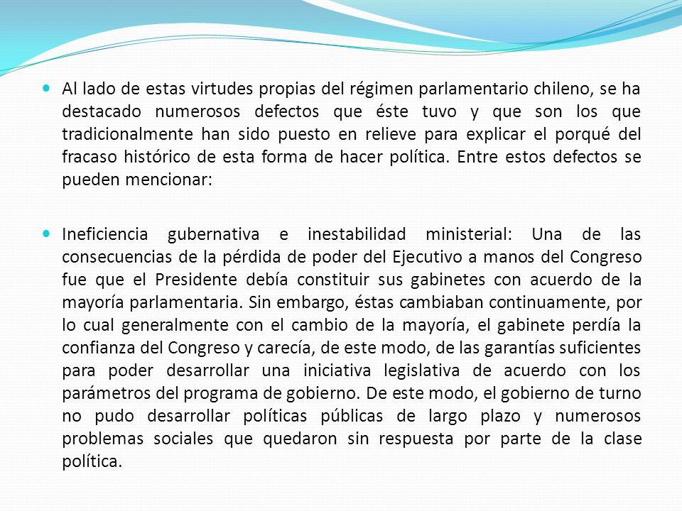 Al lado de estas virtudes propias del régimen parlamentario chileno, se ha destacado numerosos defectos que éste tuvo y que son los que tradicionalmente han sido puesto en relieve para explicar el porqué del fracaso histórico de esta forma de hacer política. Entre estos defectos se pueden mencionar: