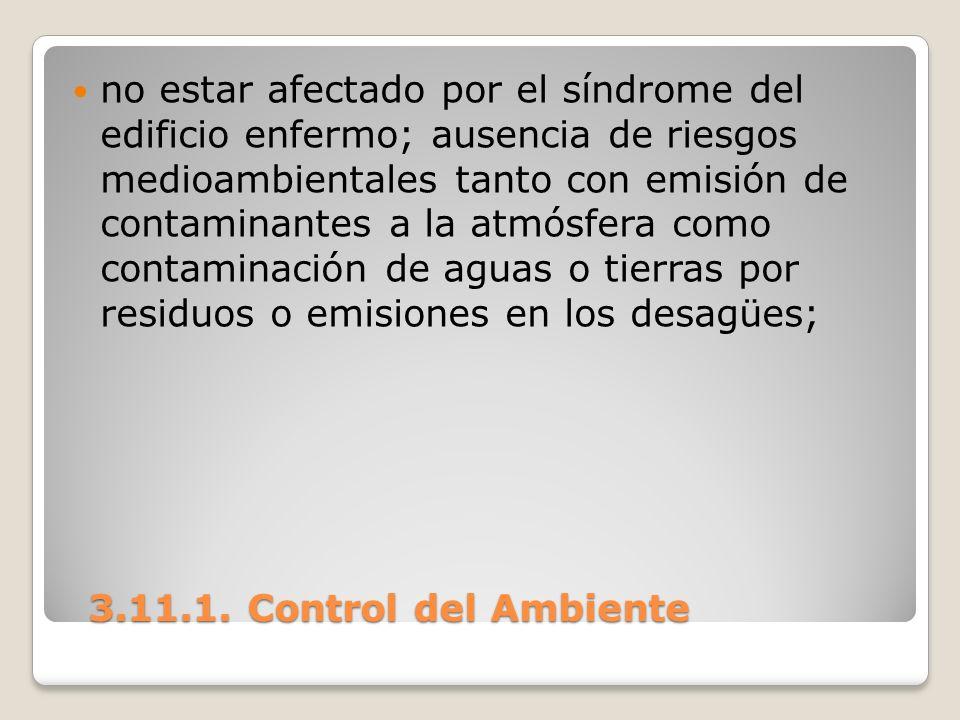 no estar afectado por el síndrome del edificio enfermo; ausencia de riesgos medioambientales tanto con emisión de contaminantes a la atmósfera como contaminación de aguas o tierras por residuos o emisiones en los desagües;